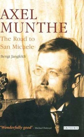 Axel Munthe, The road to San Michele - Bengt Jangfeldt